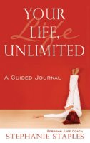 Your Life, Unlimited: A Guided Journal
